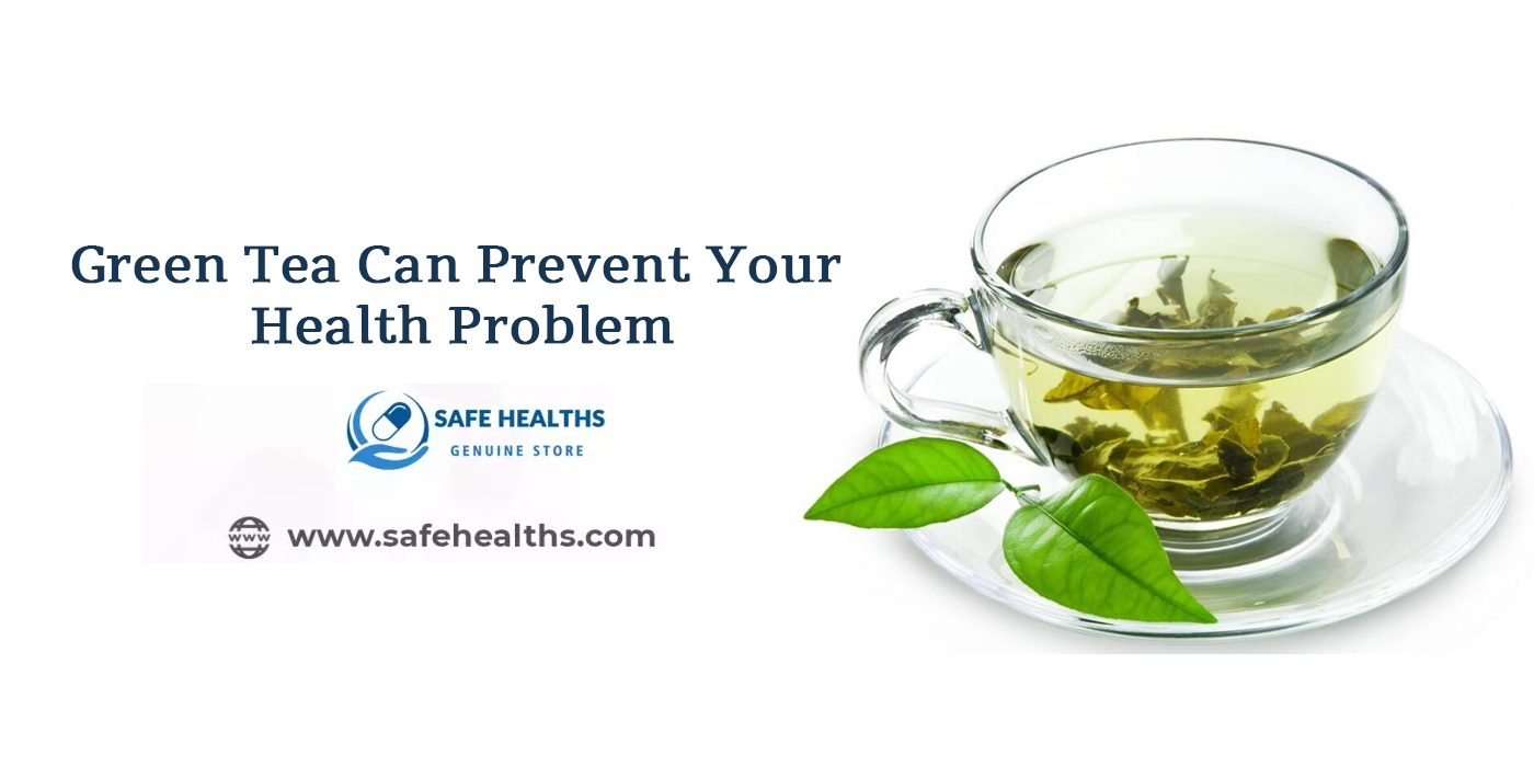 Green Tea Can Prevent Your Health Problem