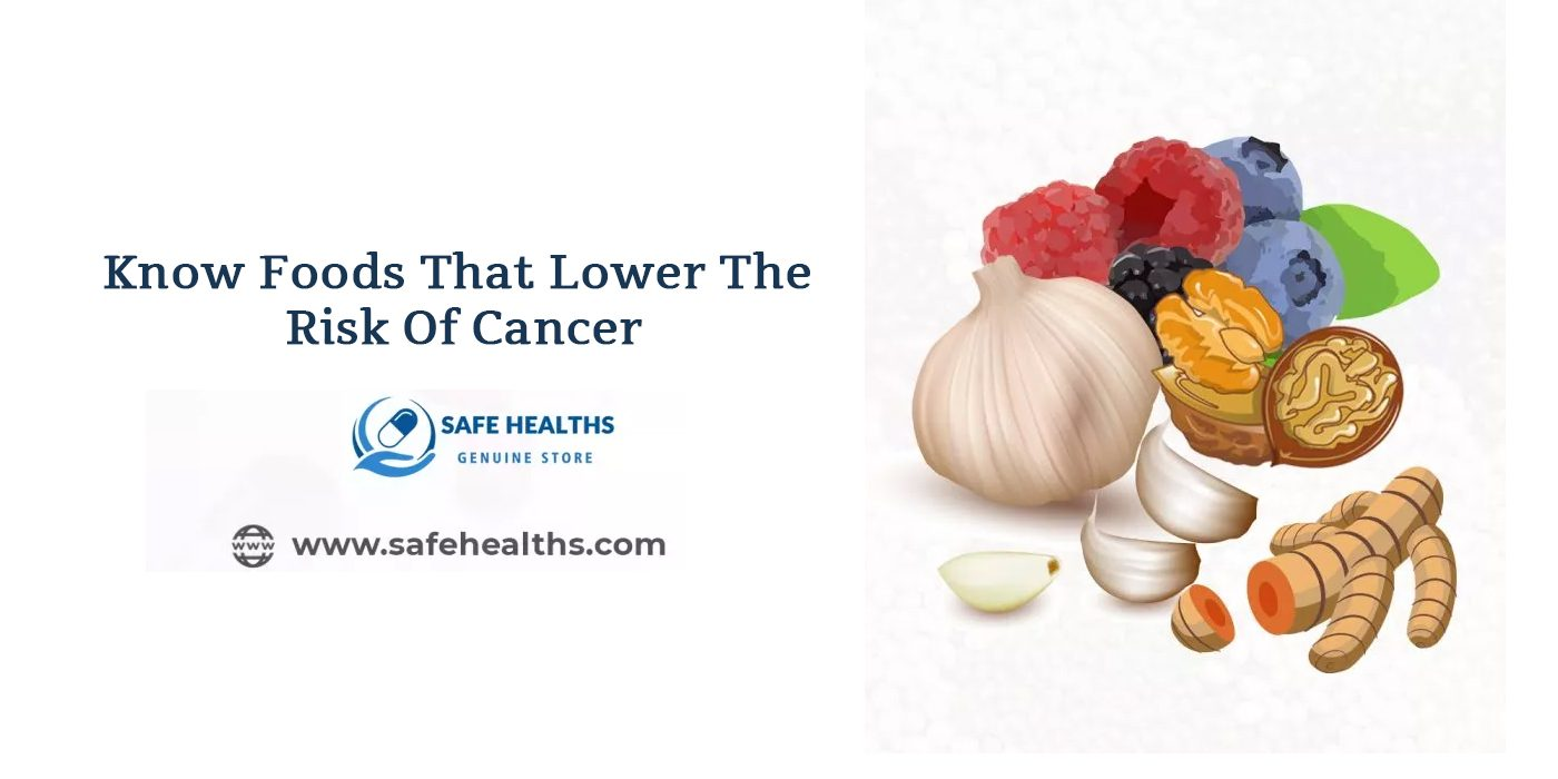 Know Foods That Lower The Risk Of Cancer